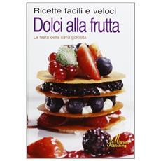 Dolci alla frutta. Ricette facili e veloci