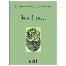 Here I am. . .