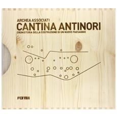 Cantina Antinori. Cronistoria della costruzione di un nuovo paesaggio