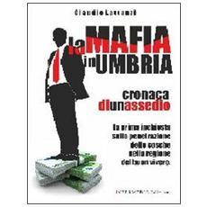 La mafia in Umbria. Cronaca di un assedio