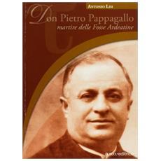 Don Pietro Pappagallo. Martire delle Fosse Ardeatine