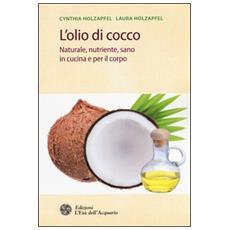 Olio di cocco. Naturale, nutriente, sano in cucina e per il corpo (L')