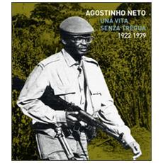 Agostinho Neto. Una vita senza tregua (1922/1979)