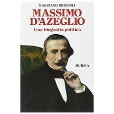 Massimo d'Azeglio. Una biografia politica