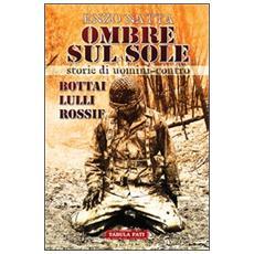 Ombre sul sole. Storie di uomini-contro. Giuseppe Bottai, Folco Lulli e Frédéric Rossif