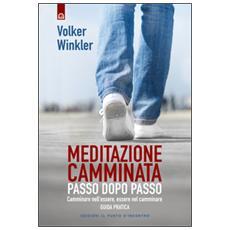 Meditazione camminata. Passo dopo passo. Camminare nell'essere, essere nel camminare. Guida pratica