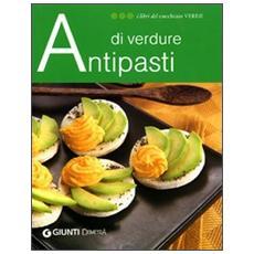 Antipasti di verdure. Ediz. illustrata
