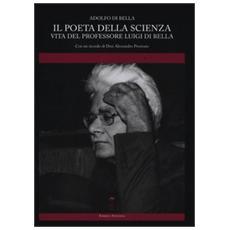 Il poeta della scienza. Vita del professore Luigi Di Bella