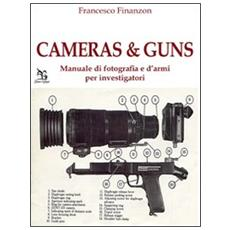 Cameras&Guns. Manuale di fotografia e d'armi per investigatori