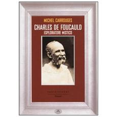 Charles de Foucauld. Esploratore mistico