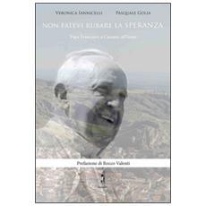 Non fatevi rubare la speranza. Papa Francesco a Cassano all'Ionio