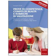 Prove di competenza, compiti di realt� e rubriche di valutazione. Strumenti e materiali per valutare e certificare le competenze degli alunni. Italiano