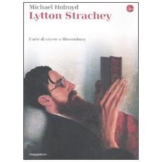 Lytton Strachey. L'arte di vivere a Bloomsbury