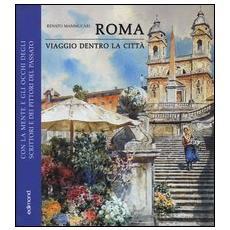 Roma. Viaggio dentro la città. Con la mente e gli occhi degli scrittori e dei pittori del passato
