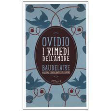 I rimedi dell'amore. Con le massime consolanti sull'amore di Charles Baudelaire. Con e-book