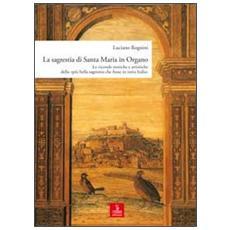 La sagrestia si Santa Maria in Organo. Le vicende storiche e artistiche della «più bella sagrestia che fusse in tutta Italia»