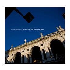 Vicenza. Una città in forma di teatro. EDiz. inglese e italiana
