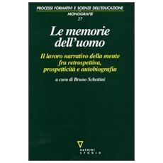 Memorie dell'uomo. Il lavoro narrativo della mente fra retrospettiva, prospetticità e autobiografia (Le)
