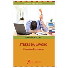 Stress da lavoro. Riconoscerlo e curarlo