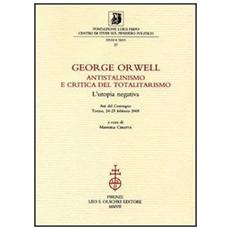 George Orwell. Antistalinismo e critica del totalitarismo. L'utopia negativa. Atti del Convegno (Torino, 24-25 febbraio 2005)