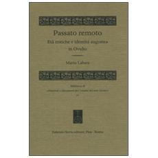 Passato remoto. Età mitiche e identità augustea in Ovidio