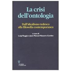 Crisi dell'ontologia. Dall'idealismo tedesco alla filosofia contemporanea (La)