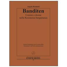 Banditen. Uomini e donne nella Resistenza bergamasca