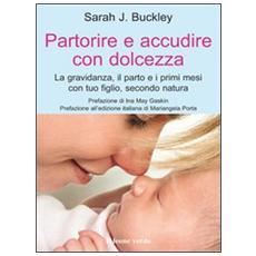 Partorire e accudire con dolcezza. La gravidanza, il parto e i primi mesi con tuo figlio, secondo natura