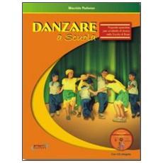 Danzare a scuola. Proposte operative per un'attività di danza nella scuola di base. Con CD Audio