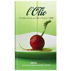 L'olio 2008. Il libro guida agli oli d'Italia