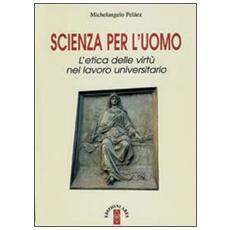 Scienza per l'uomo. L'etica delle virtù nel lavoro universitario