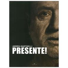 Presente! Andrea Martinelli. Ediz. italiana e inglese
