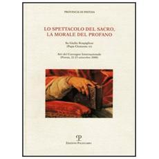 Lo spettacolo del sacro, la morale del profano. Su Giulio Rospigliosi (papa Clemente IX) . Atti del Convegno internazionale (Pistoia, 22-23 settembre 2000)