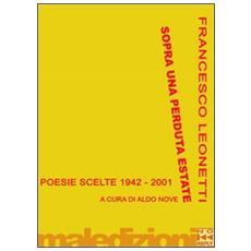 Sopra una perduta estate. Poesie scelte 1942-2001