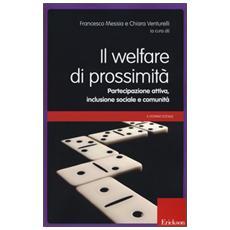 Welfare di prossimit�. Partecipazione attiva, inclusione sociale e comunit�. Con DVD (Il)