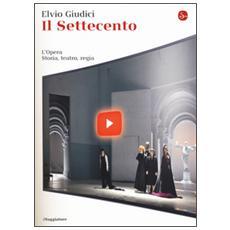 Il Settecento. L'opera. Storia, teatro, regia