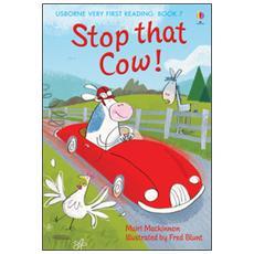 Stop that Cow! Ediz. illustrata