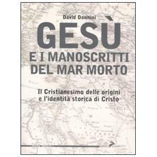 Gesù e i manoscritti del Mar Morto. Il cristianesimo delle origini e l'identità storica di Cristo