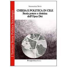 Chiesa e politica in Cile. Storia, potere e dottrina dell'Opus Dei