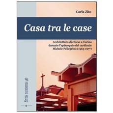 Casa tra le case. Architettura di chiese a Torino durante l'episcopato del cardinale Michele Pellegrino (1965-1977)