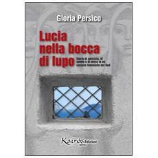 Lucia nella bocca di lupo. Storia di amicizia, di amore e di sesso in un carcere femminile del Sud