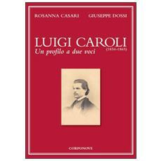 Luigi Caroli (1834-1865) . Un profilo a due voci