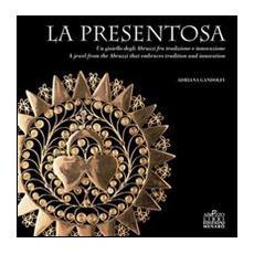 La presentosa. Un gioiello abruzzese fra tradizione e innovazione. Ediz. italiana e inglese