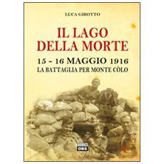 Il lago della morte. 15-16 maggio 1916. La battaglia per monte Colò