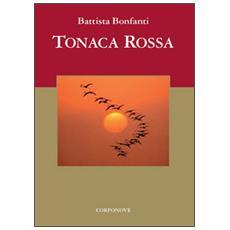 Tonaca rossa. Presentazione on. Giovanni Sanga
