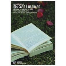 Educare è narrare. Le teorie, le pratiche, la cura