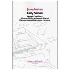 Lady SusanLa storia d'Inghilterra dal regno di Enrico IV alla morte di Carlo I di uno storico parziale, prevenuto e ignorante