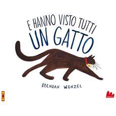 Brendan Wenzel - E Hanno Visto Tutti Un Gatto