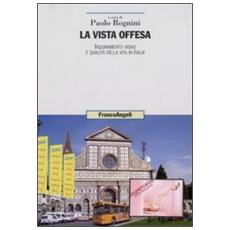 La vista offesa. Inquinamento visivo e qualità della vita in Italia