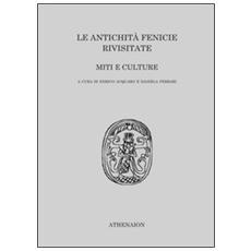 Le antichità fenicie rivisitate. Miti e culture